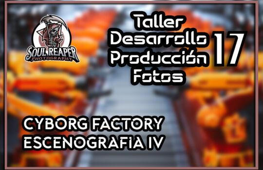 Creando escenario Cybog Factory IV | Soul Reaper Photography | TALLER 1x17