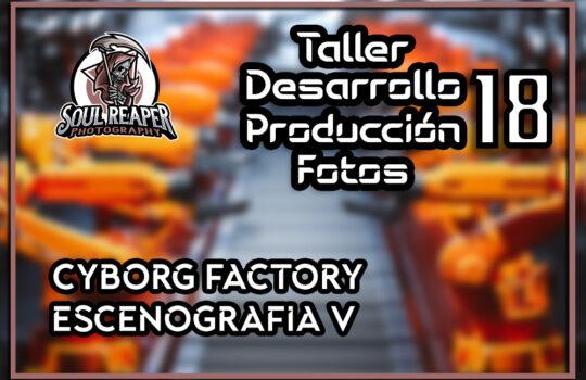 Creando escenario Cybog Factory V | Soul Reaper Photography | TALLER 1x18